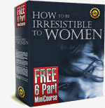 How to Be Irresistible to Women 6-Part MiniCourse