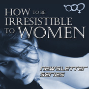 How to Be Irresistible to Women Webcast